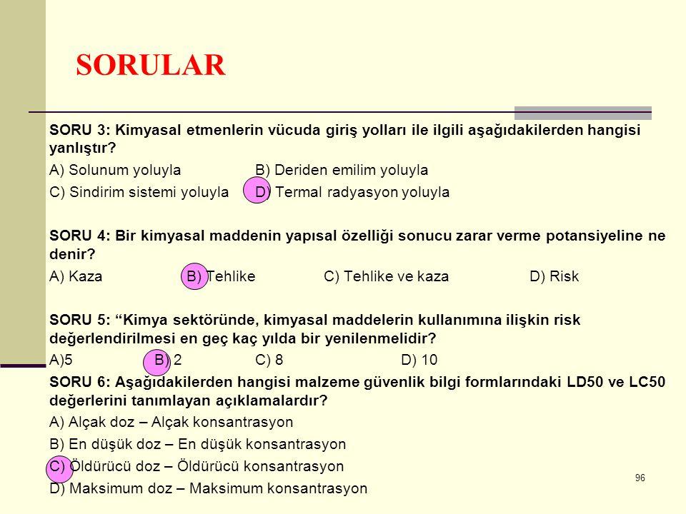 SORULAR SORU 3: Kimyasal etmenlerin vücuda giriş yolları ile ilgili aşağıdakilerden hangisi yanlıştır? A) Solunum yoluyla B) Deriden emilim yoluyla C)