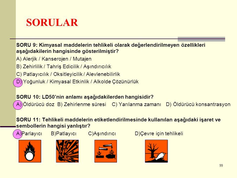 SORULAR SORU 9: Kimyasal maddelerin tehlikeli olarak değerlendirilmeyen özellikleri aşağıdakilerin hangisinde gösterilmiştir? A) Alerjik / Kanserojen