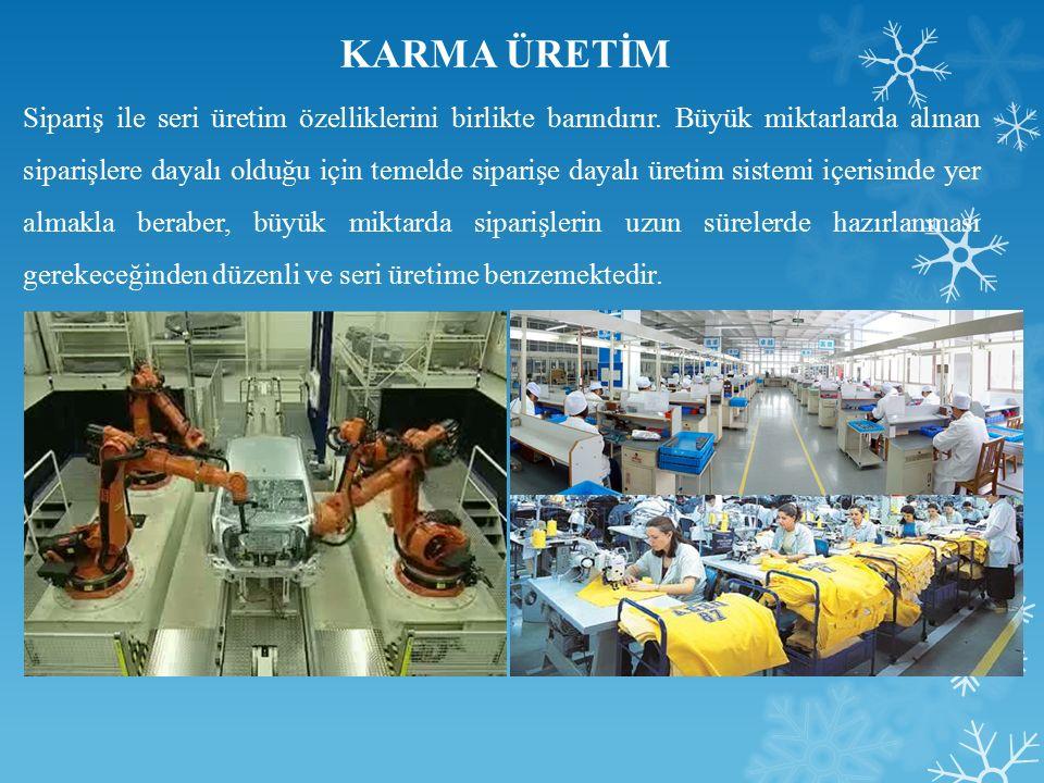 Sipariş ile seri üretim özelliklerini birlikte barındırır.