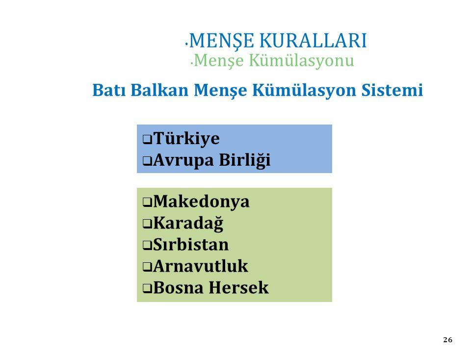 26 MENŞE KURALLARI Menşe Kümülasyonu Batı Balkan Menşe Kümülasyon Sistemi  Türkiye  Avrupa Birliği  Makedonya  Karadağ  Sırbistan  Arnavutluk  Bosna Hersek