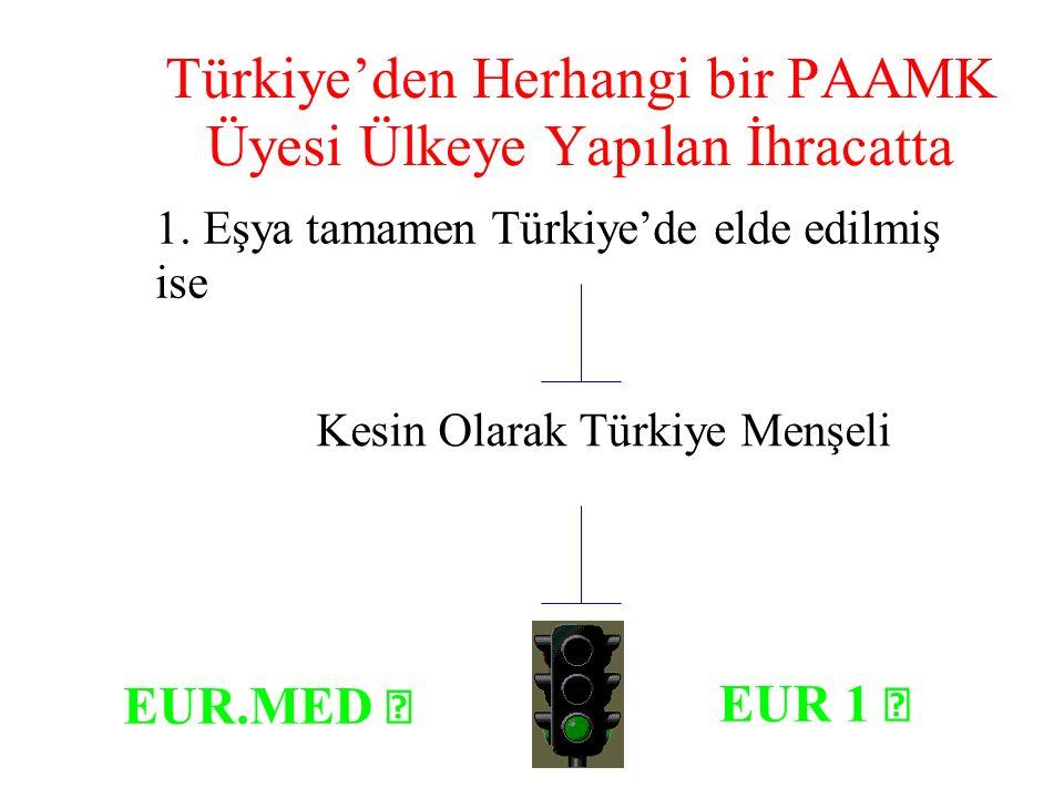 1. Eşya tamamen Türkiye'de elde edilmiş ise Kesin Olarak Türkiye Menşeli EUR 1 Türkiye'den Herhangi bir PAAMK Üyesi Ülkeye Yapılan İhracatta EUR.MED