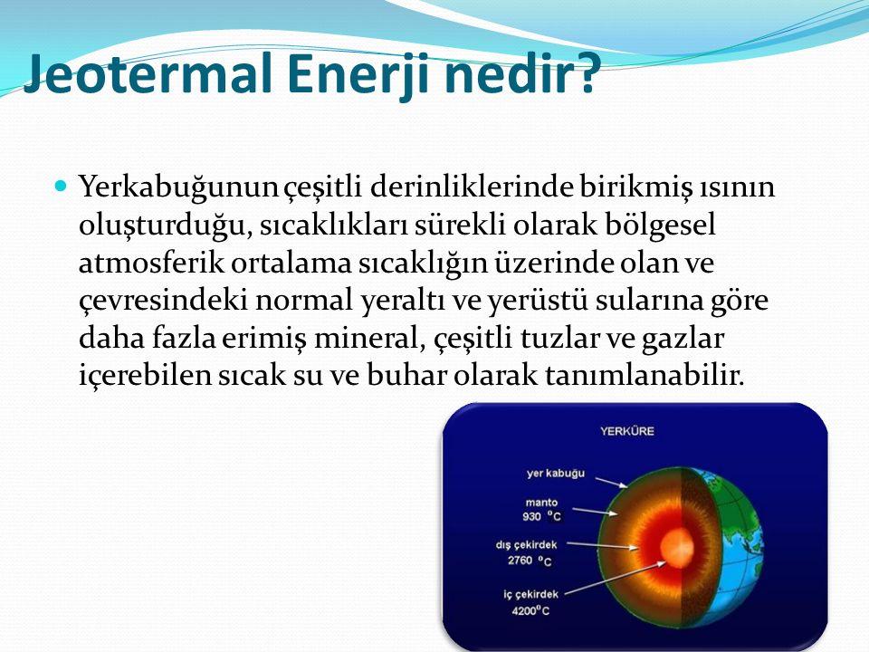 Jeotermal Enerji nedir? Yerkabuğunun çeşitli derinliklerinde birikmiş ısının oluşturduğu, sıcaklıkları sürekli olarak bölgesel atmosferik ortalama sıc
