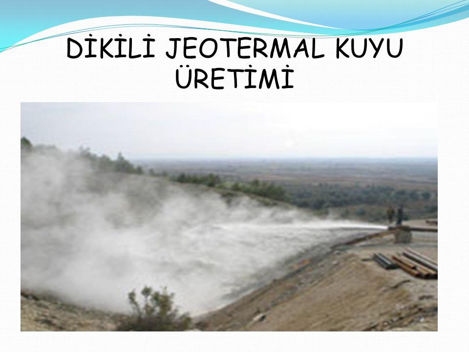 DİKİLİ JEOTERMAL KUYU ÜRETİMİ
