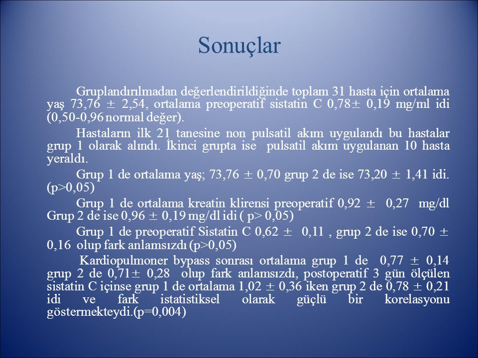 Sonuçlar Gruplandırılmadan değerlendirildiğinde toplam 31 hasta için ortalama yaş 73,76 ± 2,54, ortalama preoperatif sistatin C 0,78± 0,19 mg/ml idi (