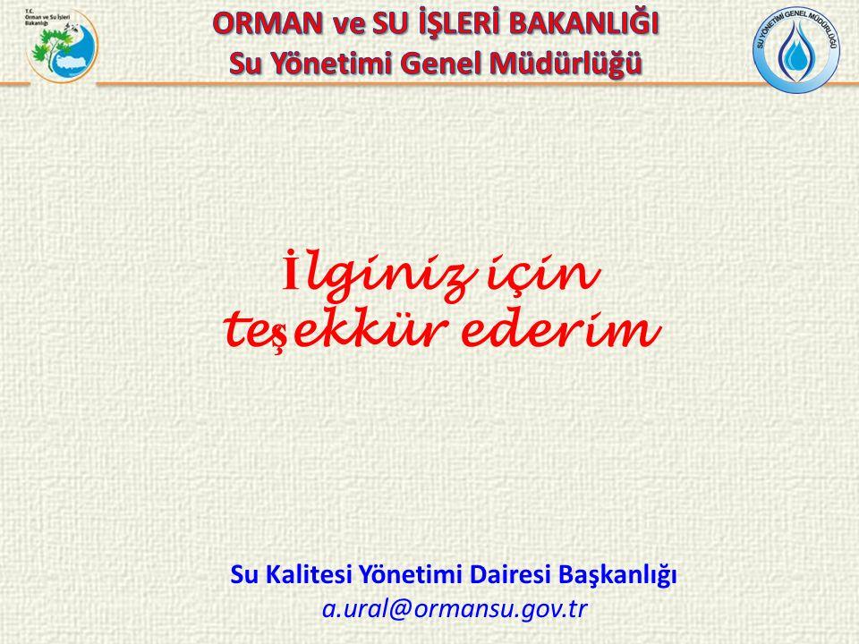İ lginiz için te ş ekkür ederim Su Kalitesi Yönetimi Dairesi Başkanlığı a.ural@ormansu.gov.tr