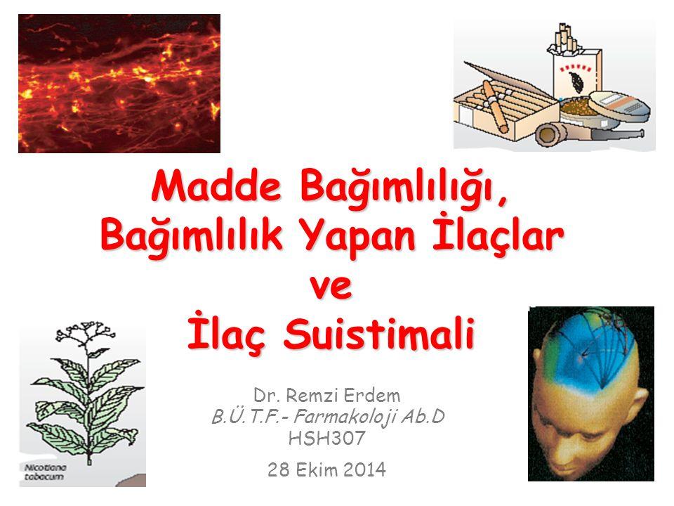 Dr. Remzi Erdem B.Ü.T.F.- Farmakoloji Ab.D HSH307 28 Ekim 2014 Madde Bağımlılığı, Bağımlılık Yapan İlaçlar ve İlaç Suistimali