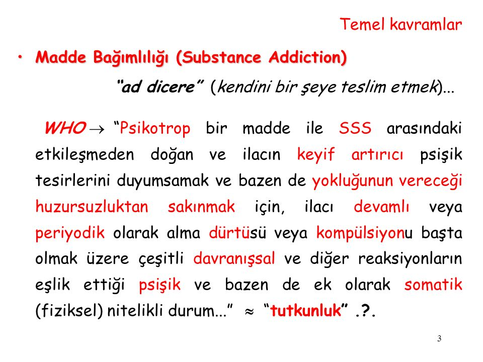 """3 Madde Bağımlılığı (Substance Addiction)Madde Bağımlılığı (Substance Addiction) """"ad dicere"""" (kendini bir şeye teslim etmek)... WHO  """"Psikotrop bir m"""