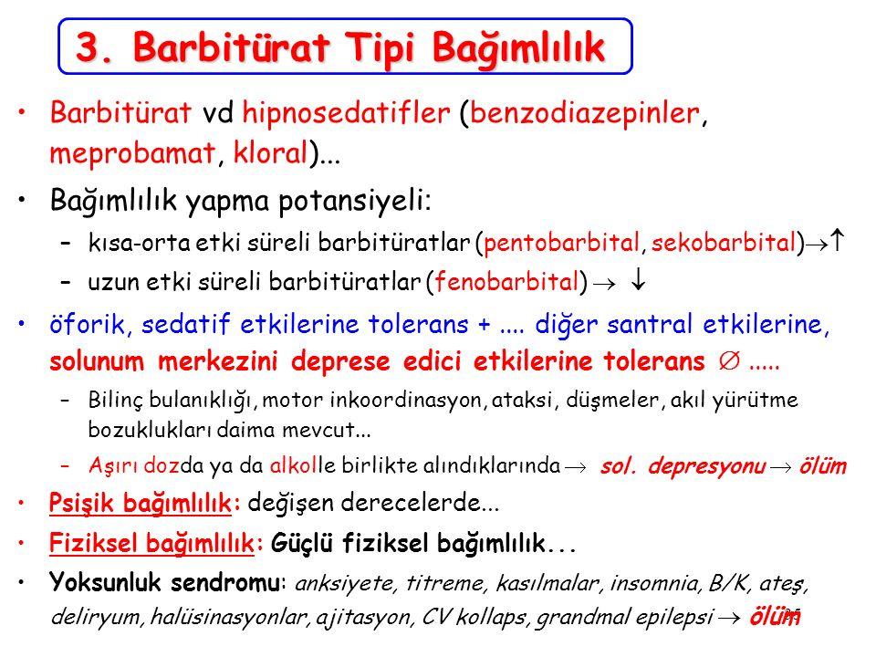 35 3. Barbitürat Tipi Bağımlılık Barbitürat vd hipnosedatifler (benzodiazepinler, meprobamat, kloral)... Bağımlılık yapma potansiyeli : –kısa - orta e