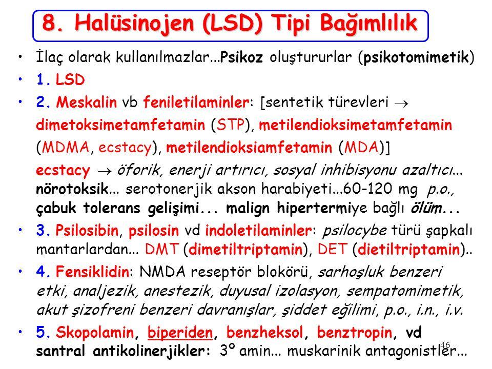 46 8. Halüsinojen (LSD) Tipi Bağımlılık İlaç olarak kullanılmazlar...Psikoz oluştururlar (psikotomimetik) 1. LSD 2. Meskalin vb feniletilaminler: [sen