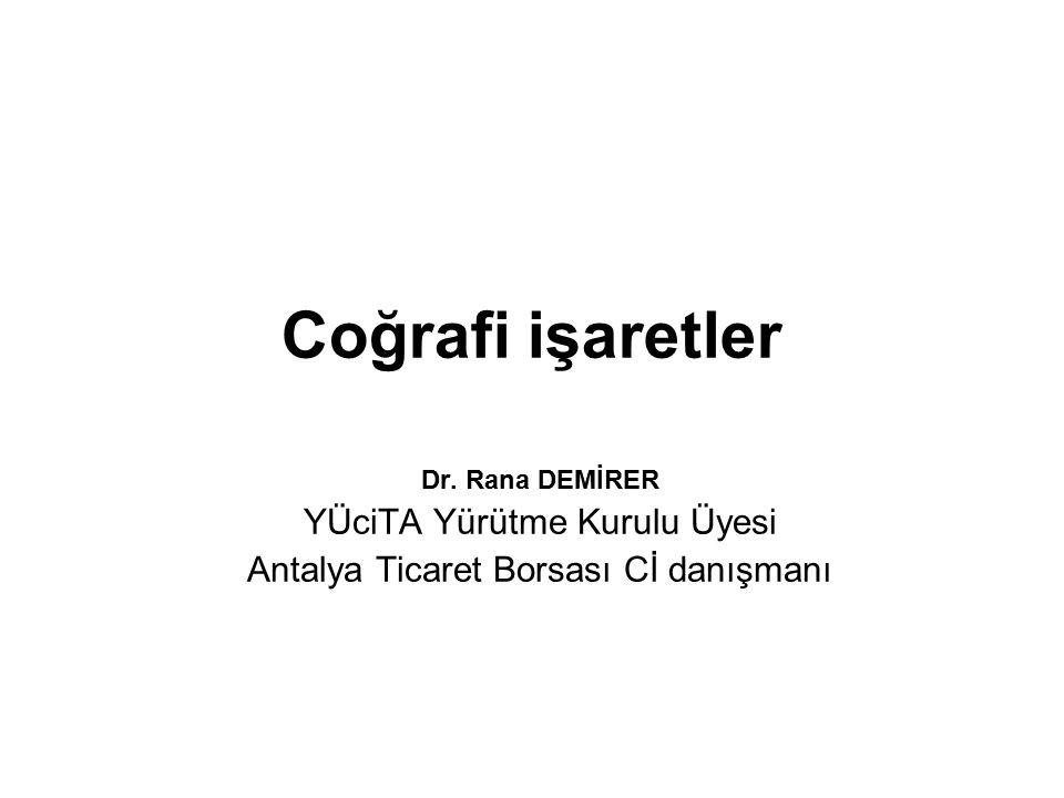 Coğrafi işaretler Dr. Rana DEMİRER YÜciTA Yürütme Kurulu Üyesi Antalya Ticaret Borsası Cİ danışmanı