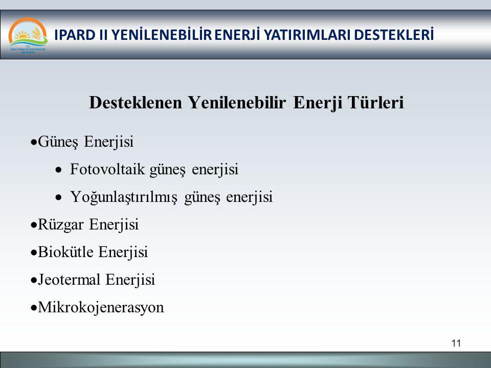 IPARD II YENİLENEBİLİR ENERJİ YATIRIMLARI DESTEKLERİ Desteklenen Yenilenebilir Enerji Türleri  Güneş Enerjisi  Fotovoltaik güneş enerjisi  Yoğunlaştırılmış güneş enerjisi  Rüzgar Enerjisi  Biokütle Enerjisi  Jeotermal Enerjisi  Mikrokojenerasyon 11