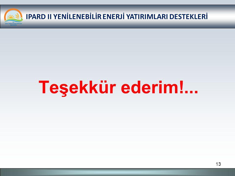 IPARD II YENİLENEBİLİR ENERJİ YATIRIMLARI DESTEKLERİ 13 Teşekkür ederim!...
