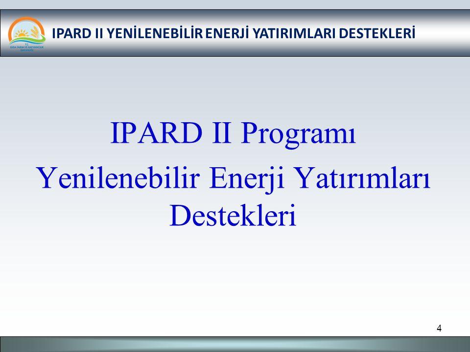 IPARD II YENİLENEBİLİR ENERJİ YATIRIMLARI DESTEKLERİ IPARD II Programı Yenilenebilir Enerji Yatırımları Destekleri 4