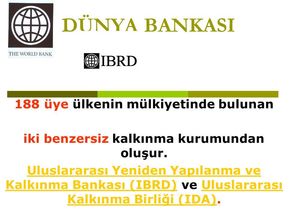 DÜNYA BANKASI 188 üye ülkenin mülkiyetinde bulunan iki benzersiz kalkınma kurumundan oluşur.