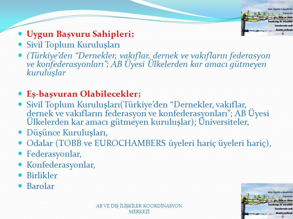Uygun Başvuru Sahipleri; Sivil Toplum Kuruluşları (Türkiye'den Dernekler, vakıflar, dernek ve vakıfların federasyon ve konfederasyonları ; AB Üyesi Ülkelerden kar amacı gütmeyen kuruluşlar Eş-başvuran Olabilecekler; Sivil Toplum Kuruluşları(Türkiye'den Dernekler, vakıflar, dernek ve vakıfların federasyon ve konfederasyonları ; AB Üyesi Ülkelerden kar amacı gütmeyen kuruluşlar); Üniversiteler, Düşünce Kuruluşları, Odalar (TOBB ve EUROCHAMBERS üyeleri hariç üyeleri hariç), Federasyonlar, Konfederasyonlar, Birlikler Barolar AB VE DIŞ İLİŞKİLER KOORDİNASYON MERKEZİ