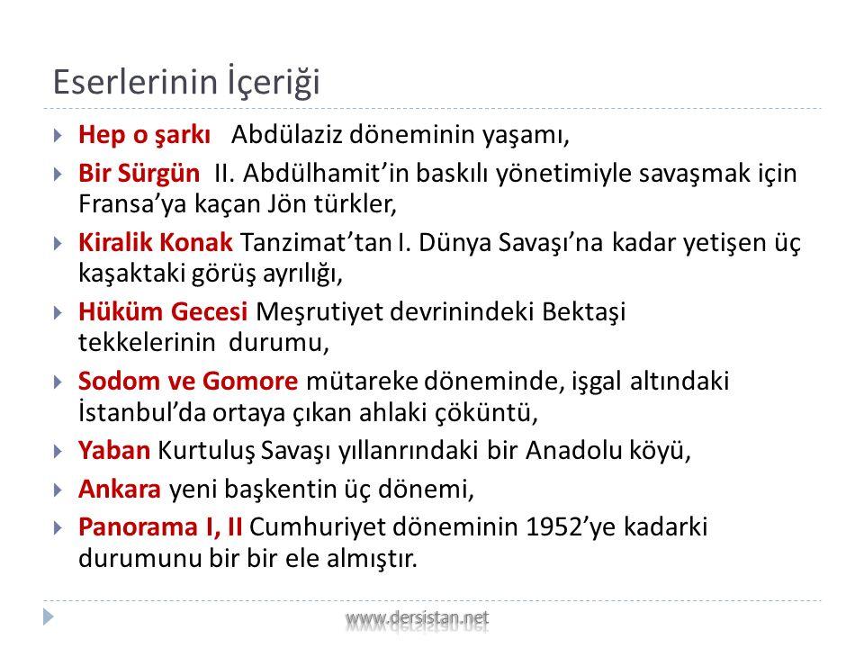 Yakup Kadri KARAOSMANOĞLU  Eserlerinde Türk toplumunun Tanzimat'tan Cumhuriyet dönemine geçirdiği dönüşümleri anlatmıştır.  Fecr-i Ati'den Milli ede