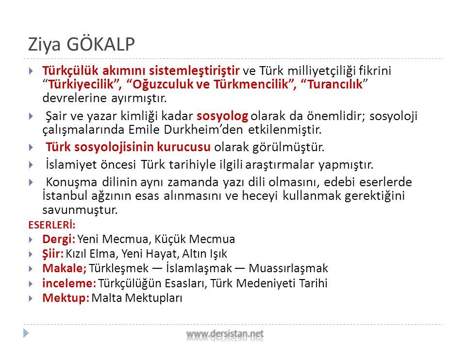 Ziya GÖKALP  Türkçülük akımını sistemleştiriştir ve Türk milliyetçiliği fikrini Türkiyecilik , Oğuzculuk ve Türkmencilik , Turancılık devrelerine ayırmıştır.