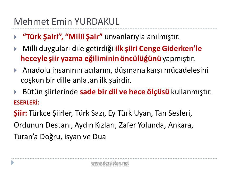 Mehmet Emin YURDAKUL  Türk Şairi , MilIi Şair unvanlarıyla anılmıştır.