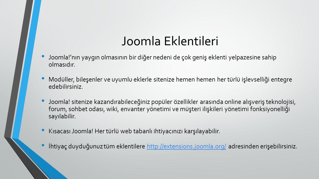 Joomla Eklentileri Joomla!'nın yaygın olmasının bir diğer nedeni de çok geniş eklenti yelpazesine sahip olmasıdır. Modüller, bileşenler ve uyumlu ekle