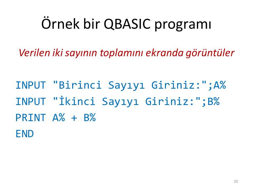 Örnek bir QBASIC programı Verilen iki sayının toplamını ekranda görüntüler INPUT