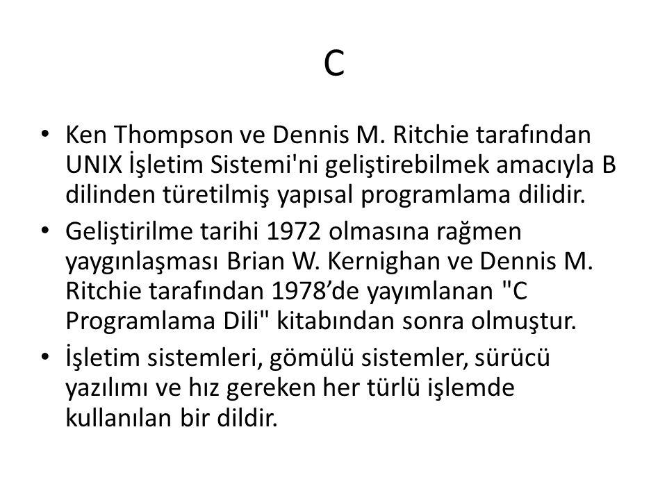 C Ken Thompson ve Dennis M. Ritchie tarafından UNIX İşletim Sistemi'ni geliştirebilmek amacıyla B dilinden türetilmiş yapısal programlama dilidir. Gel