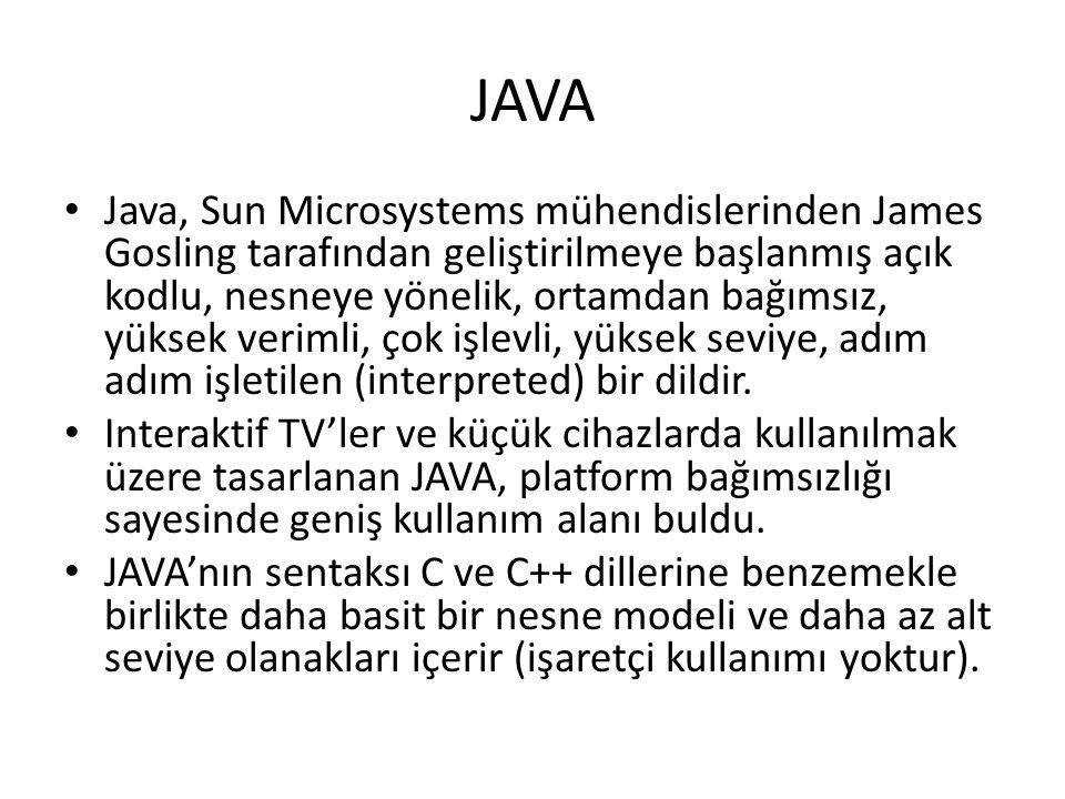 JAVA Java, Sun Microsystems mühendislerinden James Gosling tarafından geliştirilmeye başlanmış açık kodlu, nesneye yönelik, ortamdan bağımsız, yüksek