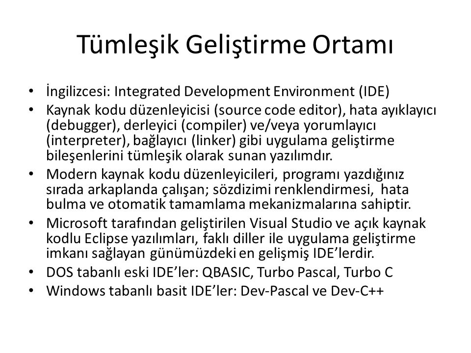 Tümleşik Geliştirme Ortamı İngilizcesi: Integrated Development Environment (IDE) Kaynak kodu düzenleyicisi (source code editor), hata ayıklayıcı (debu