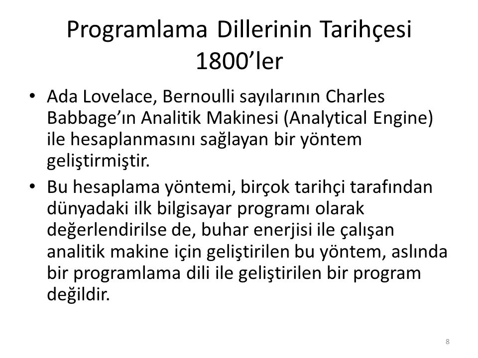 Programlama Dillerinin Tarihçesi 1800'ler Ada Lovelace, Bernoulli sayılarının Charles Babbage'ın Analitik Makinesi (Analytical Engine) ile hesaplanmas