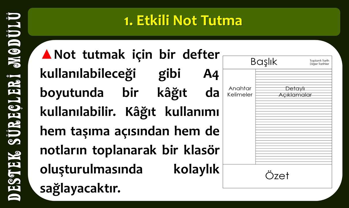1. Etkili Not Tutma ▲ Not tutmak için bir defter kullanılabileceği gibi A4 boyutunda bir kâğıt da kullanılabilir. Kâğıt kullanımı hem taşıma açısından