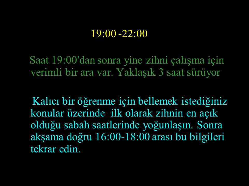 16:00- 18:00 Saat 16:00- 18:00 arası zihni canlılığın geri döndüğü saatler.