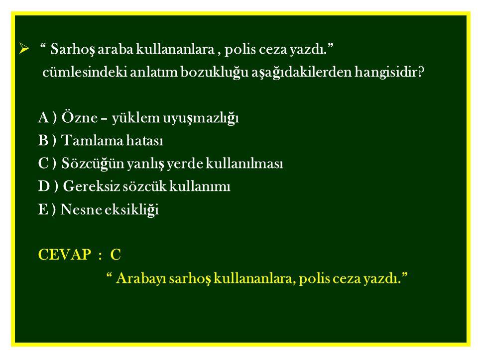 """ """" Sarho ş araba kullananlara, polis ceza yazdı."""" cümlesindeki anlatım bozuklu ğ u a ş a ğ ıdakilerden hangisidir? A ) Özne – yüklem uyu ş mazlı ğ ı"""