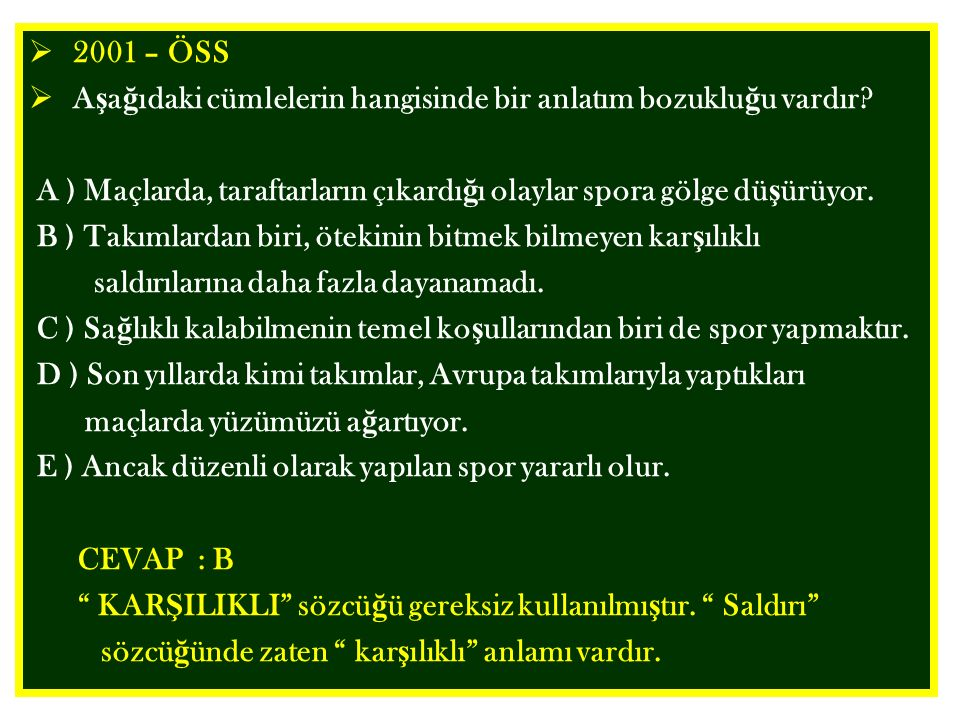 2001 – ÖSS  A ş a ğ ıdaki cümlelerin hangisinde bir anlatım bozuklu ğ u vardır.