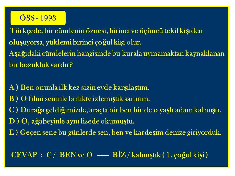 Türkçede, bir cümlenin öznesi, birinci ve üçüncü tekil ki ş iden olu ş uyorsa, yüklemi birinci ço ğ ul ki ş i olur. A ş a ğ ıdaki cümlelerin hangisind