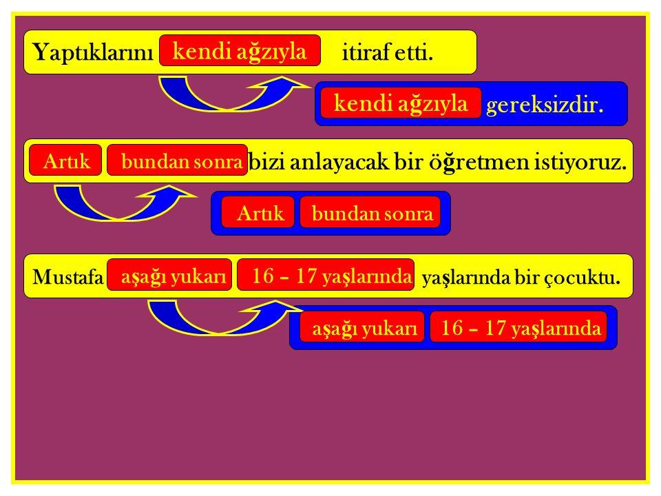  A ş a ğ ıdaki cümlelerin hangisinde, anlam belirsizli ğ ini gidermek için cümlenin ba ş ına bir ş ahıs zamiri getirmek gerekir.
