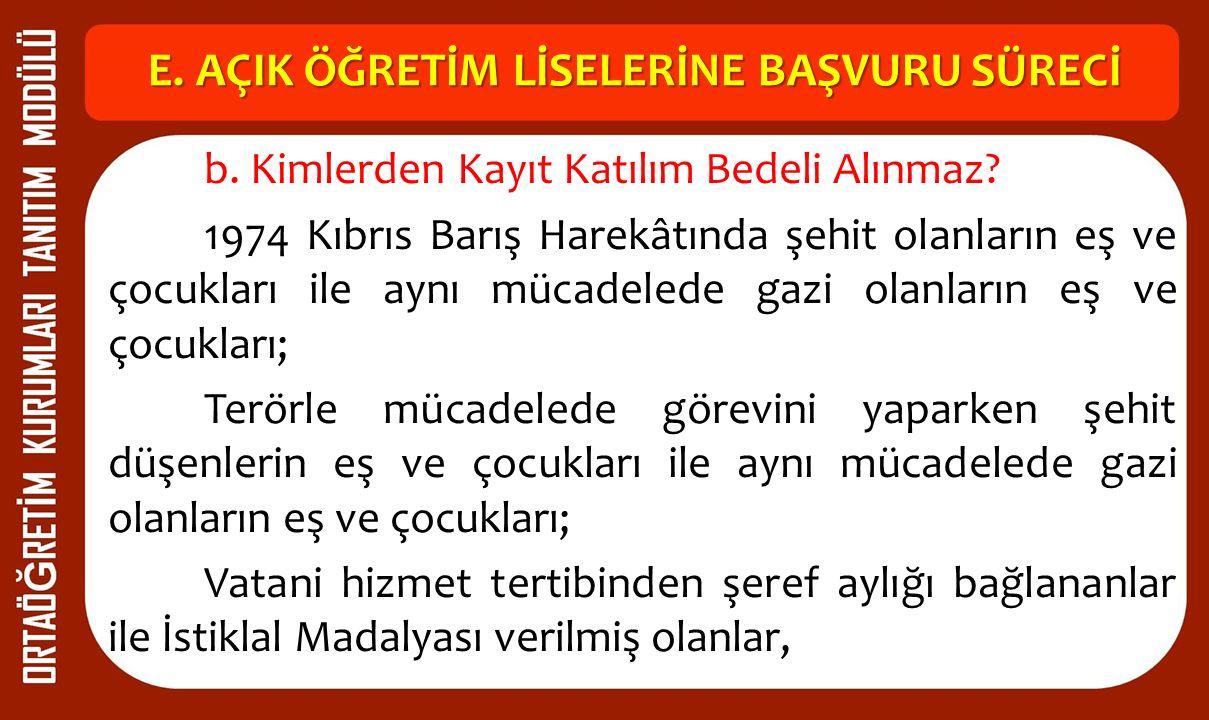 E. AÇIK ÖĞRETİM LİSELERİNE BAŞVURU SÜRECİ b. Kimlerden Kayıt Katılım Bedeli Alınmaz? 1974 Kıbrıs Barış Harekâtında şehit olanların eş ve çocukları il