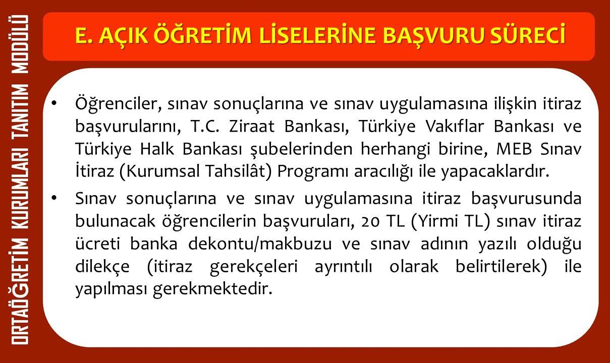 E. AÇIK ÖĞRETİM LİSELERİNE BAŞVURU SÜRECİ Öğrenciler, sınav sonuçlarına ve sınav uygulamasına ilişkin itiraz başvurularını, T.C. Ziraat Bankası, Türki