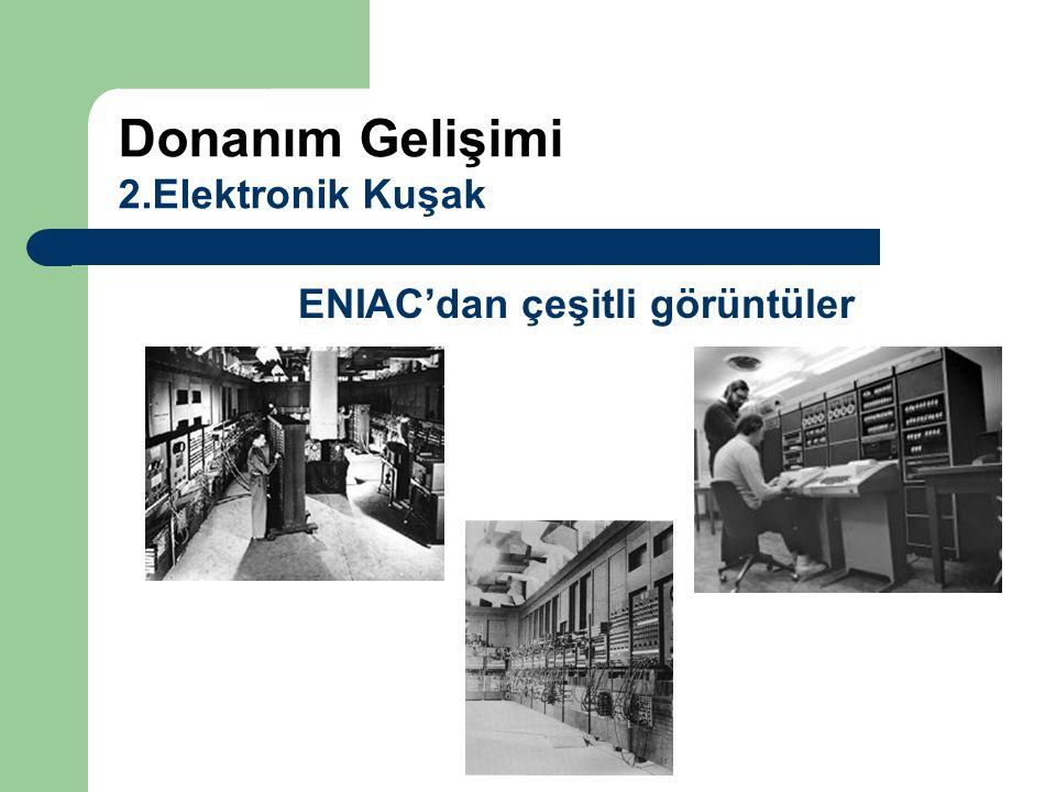 ENIAC'dan çeşitli görüntüler Donanım Gelişimi 2.Elektronik Kuşak