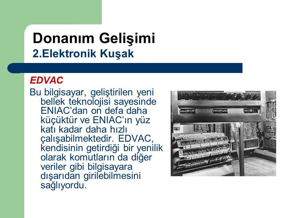 EDVAC Bu bilgisayar, geliştirilen yeni bellek teknolojisi sayesinde ENIAC'dan on defa daha küçüktür ve ENIAC'ın yüz katı kadar daha hızlı çalışabilmek