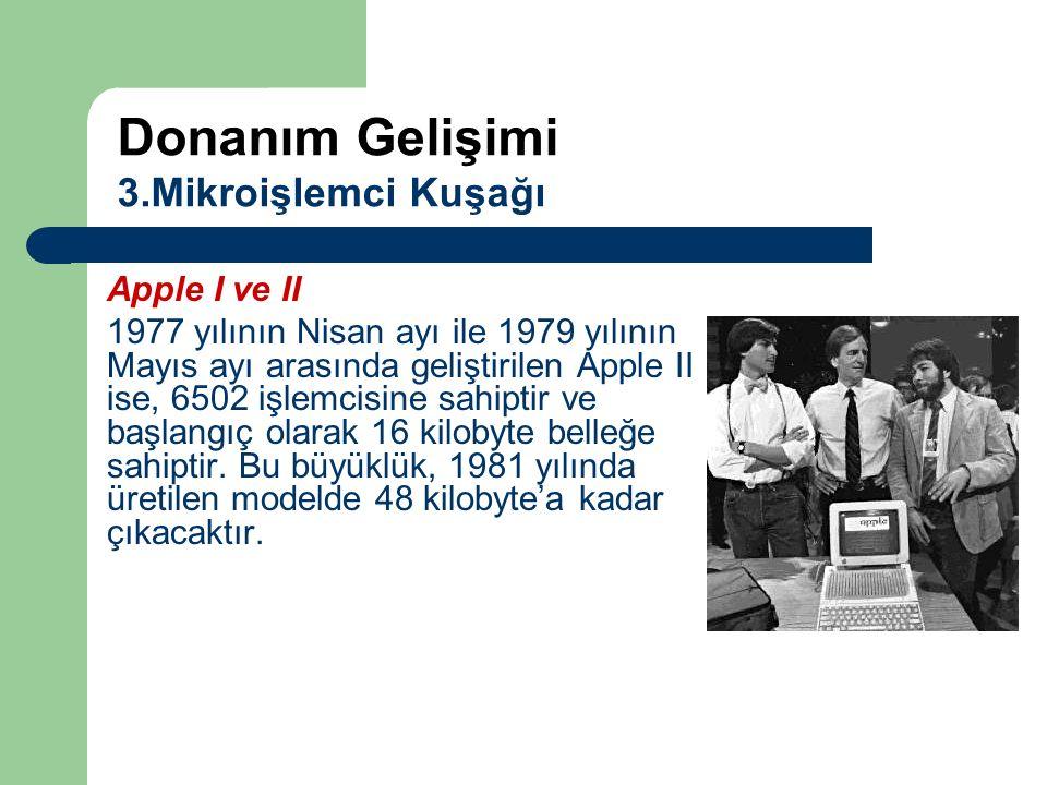 Apple I ve II 1977 yılının Nisan ayı ile 1979 yılının Mayıs ayı arasında geliştirilen Apple II ise, 6502 işlemcisine sahiptir ve başlangıç olarak 16 k