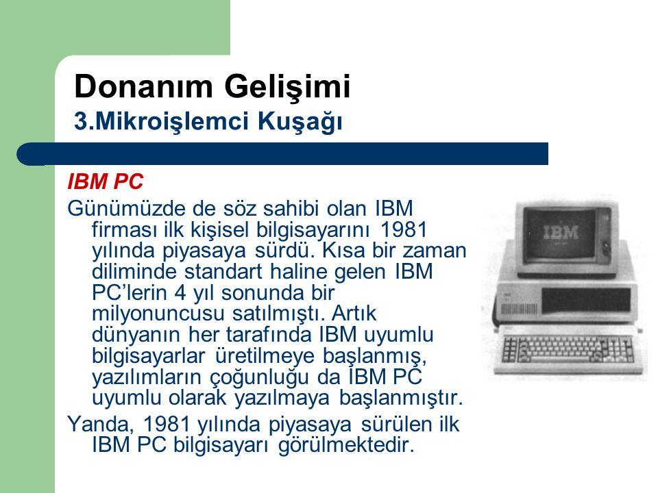 IBM PC Günümüzde de söz sahibi olan IBM firması ilk kişisel bilgisayarını 1981 yılında piyasaya sürdü. Kısa bir zaman diliminde standart haline gelen