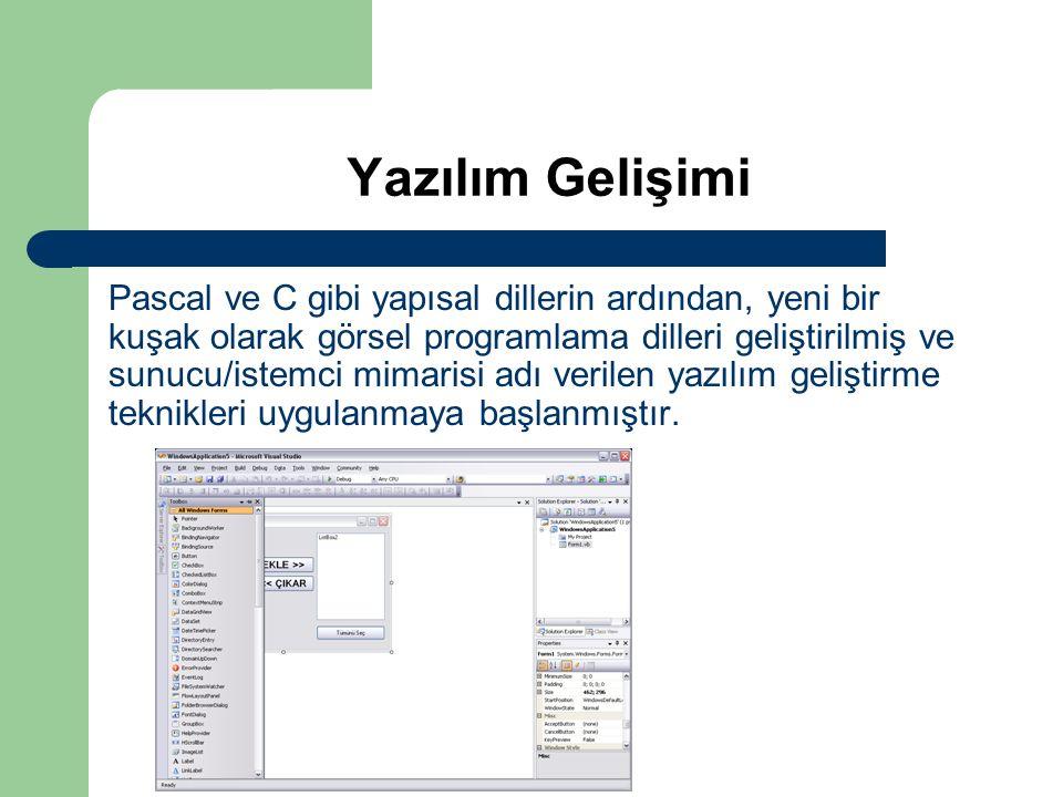 Yazılım Gelişimi Pascal ve C gibi yapısal dillerin ardından, yeni bir kuşak olarak görsel programlama dilleri geliştirilmiş ve sunucu/istemci mimarisi