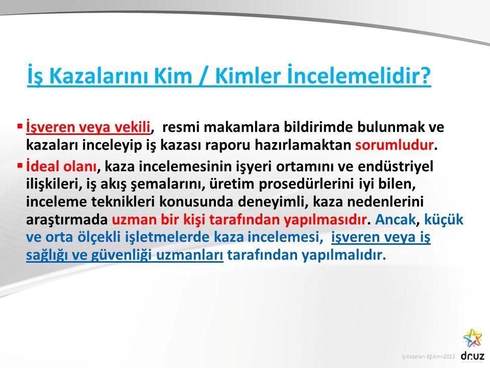 İş Kazaları Eğitimi-2013 İş Kazalarını Kim / Kimler İncelemelidir.