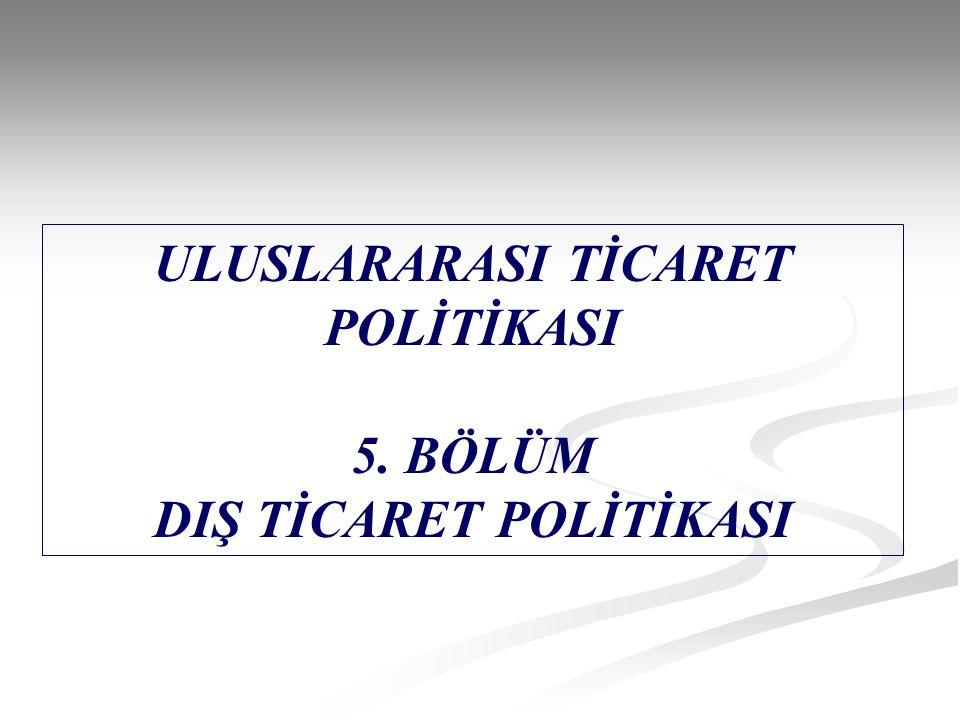 ULUSLARARASI TİCARET POLİTİKASI 5. BÖLÜM DIŞ TİCARET POLİTİKASI