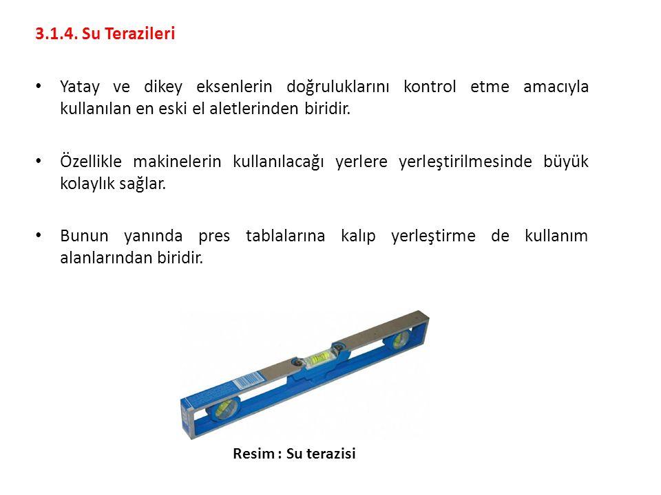 3.1.4. Su Terazileri Yatay ve dikey eksenlerin doğruluklarını kontrol etme amacıyla kullanılan en eski el aletlerinden biridir. Özellikle makinelerin