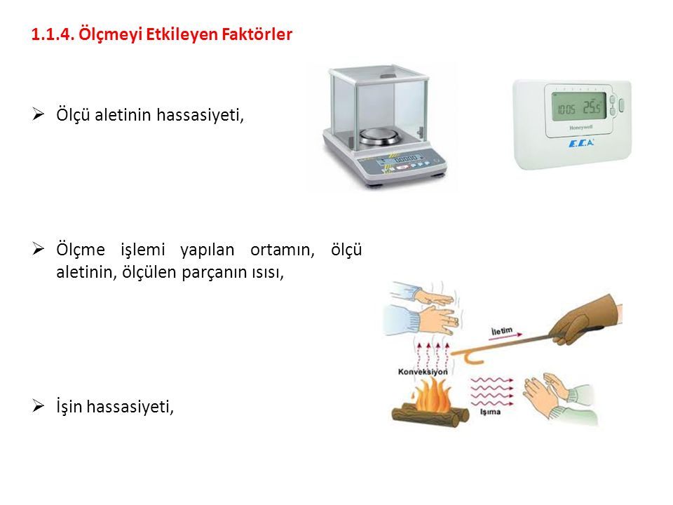 1.1.4. Ölçmeyi Etkileyen Faktörler  Ölçü aletinin hassasiyeti,  Ölçme işlemi yapılan ortamın, ölçü aletinin, ölçülen parçanın ısısı,  İşin hassasiy