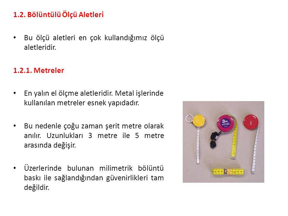 1.2.Bölüntülü Ölçü Aletleri Bu ölçü aletleri en çok kullandığımız ölçü aletleridir.
