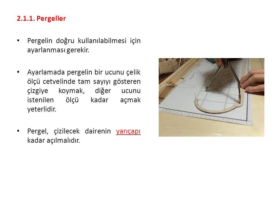 2.1.1. Pergeller Pergelin doğru kullanılabilmesi için ayarlanması gerekir. Ayarlamada pergelin bir ucunu çelik ölçü cetvelinde tam sayıyı gösteren çiz