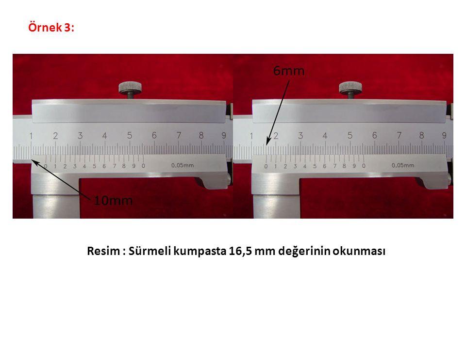 Örnek 3: Resim : Sürmeli kumpasta 16,5 mm değerinin okunması