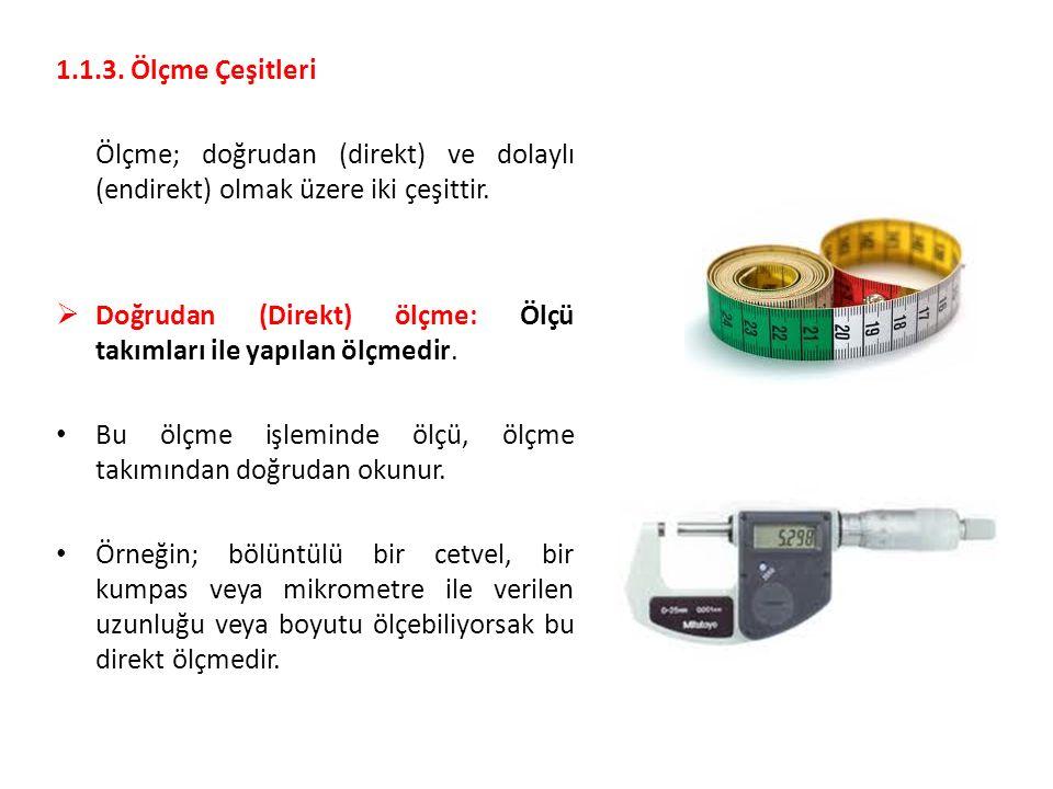  Dolaylı (Endirekt) ölçme: Bu işlemde ölçü aleti belli bir kıyaslama parçasına ayarlanır.