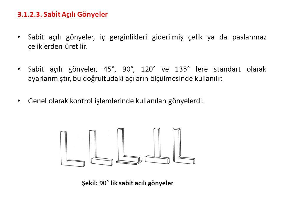3.1.2.3. Sabit Açılı Gönyeler Sabit açılı gönyeler, iç gerginlikleri giderilmiş çelik ya da paslanmaz çeliklerden üretilir. Sabit açılı gönyeler, 45°,